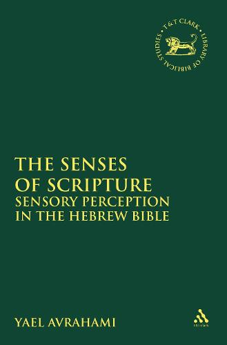 The Senses of Scripture: Sensory Perception in the Hebrew Bible - The Library of Hebrew Bible/Old Testament Studies (Paperback)