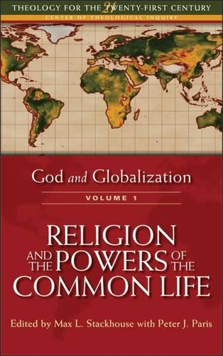God and Globalization: Religion and the Powers of the Common Life v. 1 - Theology for the Twenty-first Century S. (Paperback)
