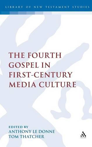 The Fourth Gospel in First-Century Media Culture - The Library of New Testament Studies (Hardback)