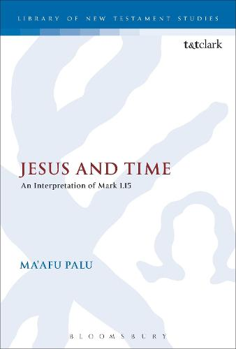 Jesus and Time: An Interpretation of Mark 1.15 - The Library of New Testament Studies (Paperback)