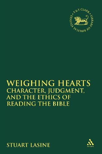Weighing Hearts: Character, Judgment, and the Ethics of Reading the Bible - The Library of Hebrew Bible/Old Testament Studies (Paperback)