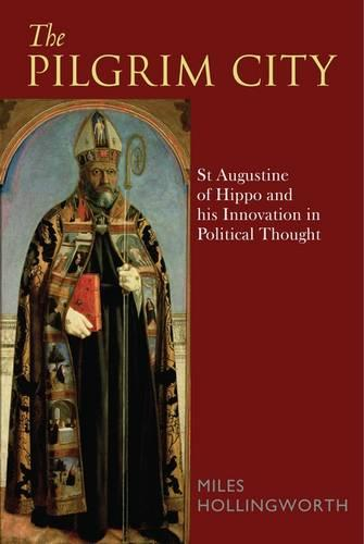 The Pilgrim City: St Augustine of Hippo and His Innovation in Political Thought (Paperback)
