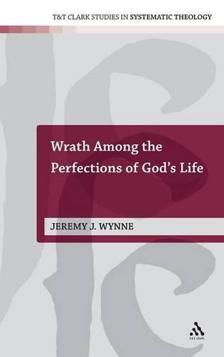 Wrath Among the Perfections of God's Life - T&T Clark Studies in Systematic Theology No. 8 (Hardback)