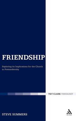 Friendship: Exploring Its Implications for the Church in Postmodernity (Hardback)