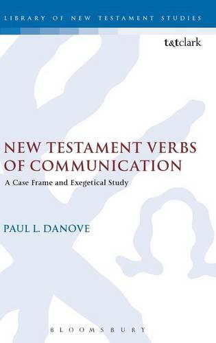 New Testament Verbs of Communication: A Case Frame and Exegetical Study (Hardback)