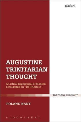 "Augustine's Trinitarian Thought: A Critical Reappraisal of Modern Scholarship on ""De Trinitate"" (Hardback)"