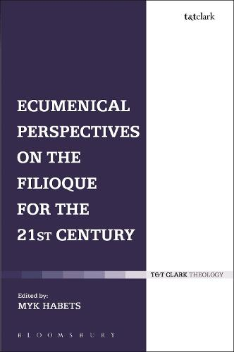Ecumenical Perspectives on the Filioque for the 21st Century (Hardback)