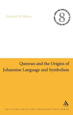 Qumran and the Origins of Johannine Language and Symbolism - Jewish & Christian Texts in Contexts and Related Studies (Hardback)