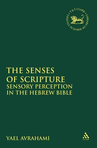 The Senses of Scripture: Sensory Perception in the Hebrew Bible - The Library of Hebrew Bible/Old Testament Studies (Hardback)