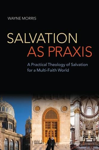 Salvation as Praxis: A Practical Theology of Salvation for a Multi-Faith World (Paperback)