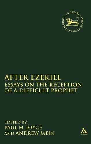 After Ezekiel: Essays on the Reception of a Difficult Prophet - The Library of Hebrew Bible/Old Testament Studies 535 (Hardback)