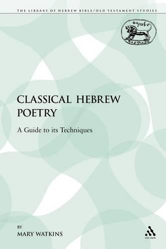 Classical Hebrew Poetry: A Guide to Its Techniques - Library of Hebrew Bible/Old Testament Studies 26 (Paperback)