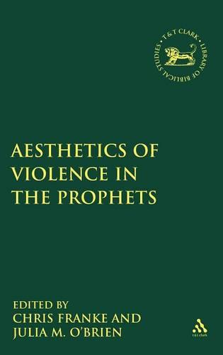 The Aesthetics of Violence in the Prophets - The Library of Hebrew Bible/Old Testament Studies v. 517 (Hardback)