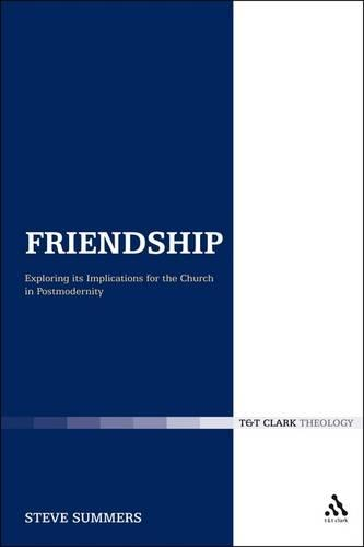 Friendship: Exploring Its Implications for the Church in Postmodernity (Paperback)