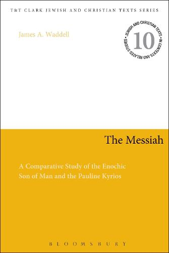 The Messiah: A Comparative Study of the Enochic Son of Man and the Pauline Kyrios - Jewish and Christian Text (Paperback)