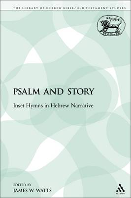 Psalm and Story: Inset Hymns in Hebrew Narrative - Library of Hebrew Bible/Old Testament Studies 139 (Paperback)