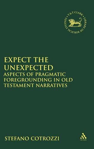 Expect the Unexpected: Aspects of Pragmatic Foregrounding in Old Testament Narratives - The Library of Hebrew Bible/Old Testament Studies v. 510 (Hardback)