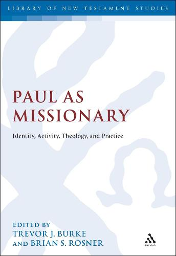 Paul as Missionary: Identity, Activity, Theology, and Practice - The Library of New Testament Studies (Paperback)