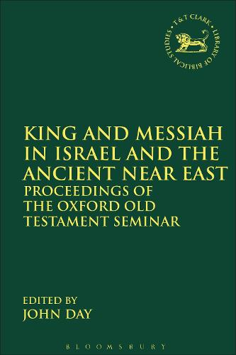 King and Messiah in Israel and the Ancient Near East: Proceedings of the Oxford Old Testament Seminar - The Library of Hebrew Bible/Old Testament Studies (Paperback)
