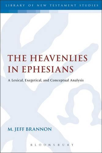 The Heavenlies in Ephesians: A Lexical, Exegetical, and Conceptual Analysis - The Library of New Testament Studies (Hardback)