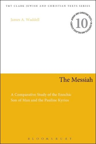 The Messiah: A Comparative Study of the Enochic Son of Man and the Pauline Kyrios - Jewish and Christian Texts (Hardback)