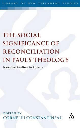 The Social Significance of Reconciliation in Paul's Theology: Narrative Readings in Romans - The Library of New Testament Studies v. 421 (Hardback)