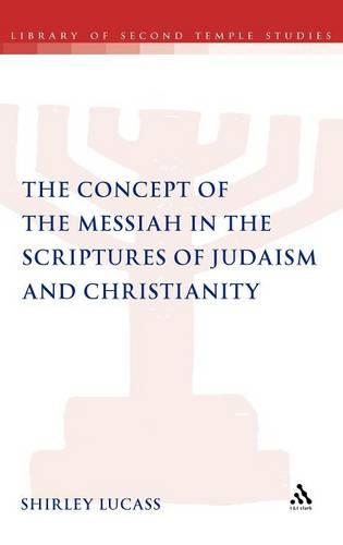 The Concept of the Messiah in the Scriptures of Judaism and Christianity - The Library of Second Temple Studies 78 (Hardback)