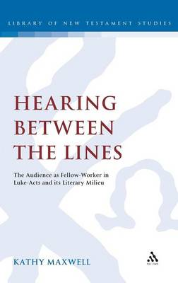 Hearing Between the Lines: The Audience as Fellow-worker in Luke-Acts and Its Literary Milieu - The Library of New Testament Studies v. 425 (Hardback)