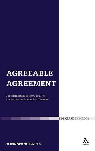 Agreeable Agreement: An Examination of the Quest for Consensus in Ecumenical Dialogue - Ecclesiological Investigations 8 (Hardback)