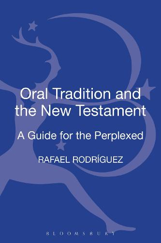 Oral Tradition and the New Testament: A Guide for the Perplexed - Guides for the Perplexed (Hardback)