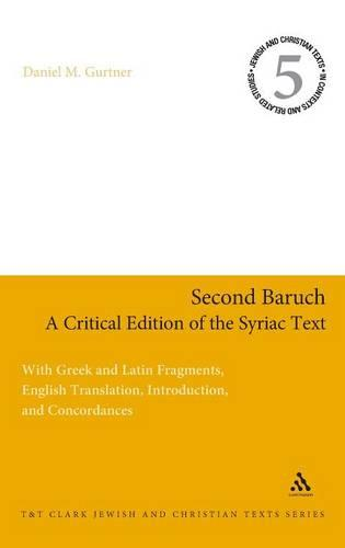 Second Baruch - A Critical Edition of the Syriac Text: v.6: With Greek and Latin Fragments, English Translation, Introduction, and Concordances - Jewish & Christian Texts in Contexts and Related Studies v. 6 (Hardback)