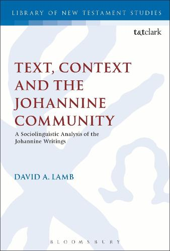 Text, Context and the Johannine Community: A Sociolinguistic Analysis of the Johannine Writings - The Library of New Testament Studies (Hardback)