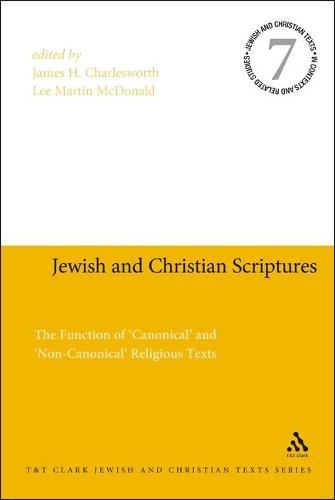 Jewish and Christian Scriptures: The Function of 'Canonical' and 'Non-Canonical' Religious Texts - Jewish & Christian Texts in Contexts and Related Studies (Hardback)