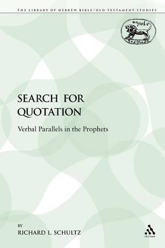 The Search for Quotation: Verbal Parallels in the Prophets - Library of Hebrew Bible/Old Testament Studies 180 (Paperback)