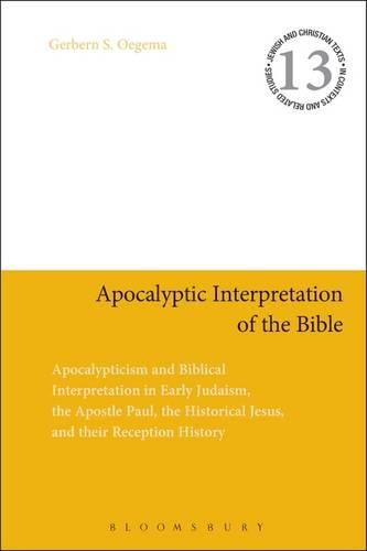 Apocalyptic Interpretation of the Bible: Apocalypticism and Biblical Interpretation in Early Judaism, the Apostle Paul, the Historical Jesus, and their Reception History - Jewish and Christian Texts (Hardback)