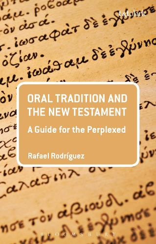 Oral Tradition and the New Testament: A Guide for the Perplexed - Guides for the Perplexed (Paperback)