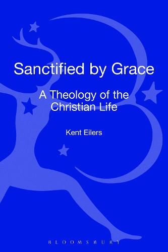 Sanctified by Grace: A Theology of the Christian Life (Hardback)