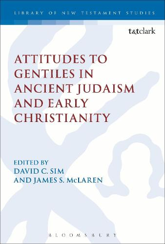 Attitudes to Gentiles in Ancient Judaism and Early Christianity - The Library of New Testament Studies (Hardback)