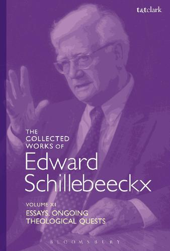 The Collected Works of Edward Schillebeeckx Volume 11: Essays. Ongoing Theological Quests - Edward Schillebeeckx Collected Works (Hardback)