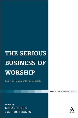 The Serious Business of Worship: Essays in Honour of Bryan D. Spinks (Paperback)