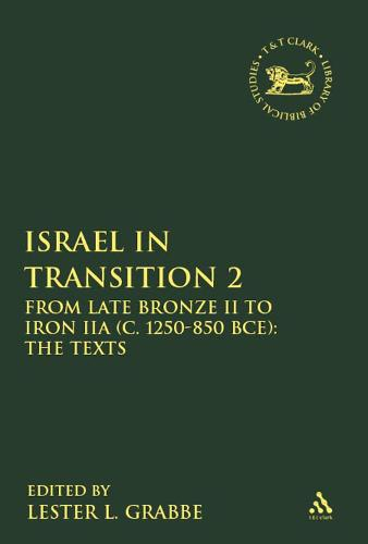 Israel in Transition 2: Vol. 2: From Late Bronze II to Iron IIA (c. 1250-850 BCE): The Texts - The Library of Hebrew Bible/Old Testament Studies 521 (Hardback)