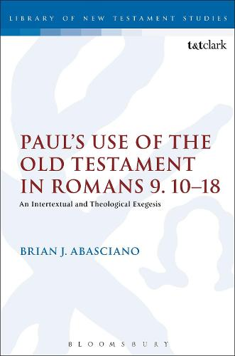 Paul's Use of the Old Testament in Romans 9.10-18: An Intertextual and Theological Exegesis - The Library of New Testament Studies (Paperback)