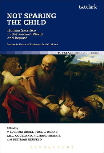 Not Sparing the Child: Human Sacrifice in the Ancient World and Beyond (Hardback)