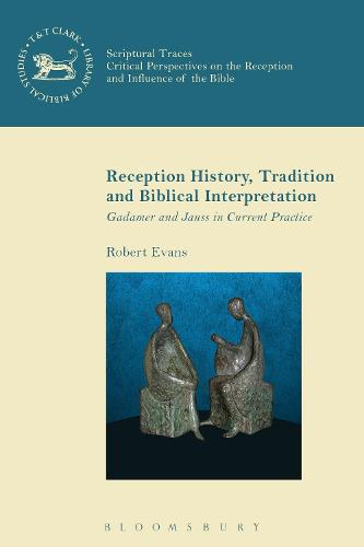 Reception History, Tradition and Biblical Interpretation: Gadamer and Jauss in Current Practice - The Library of New Testament Studies (Hardback)
