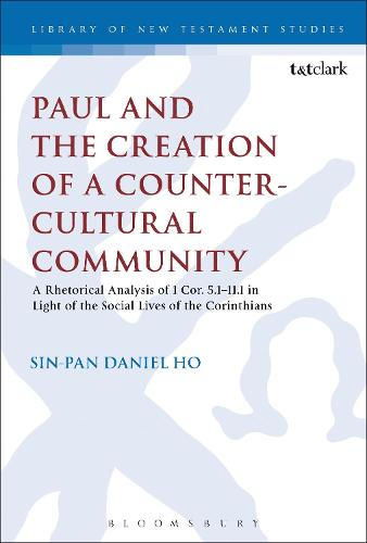 Paul and the Creation of a Counter-Cultural Community: A Rhetorical Analysis of 1 Cor. 5.1-11.1 in Light of the Social Lives of the Corinthians - The Library of New Testament Studies (Hardback)