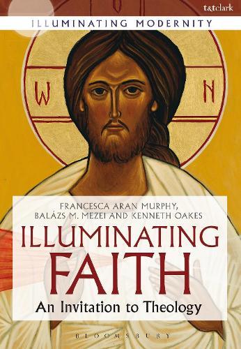 Illuminating Faith: An Invitation to Theology - Illuminating Modernity (Paperback)