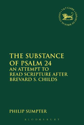 The Substance of Psalm 24: An Attempt to Read Scripture after Brevard S. Childs - The Library of Hebrew Bible/Old Testament Studies (Hardback)
