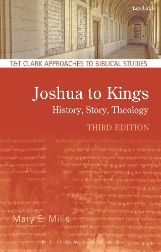 Joshua to Kings: History, Story, Theology - T&T Clark Approaches to Biblical Studies (Hardback)
