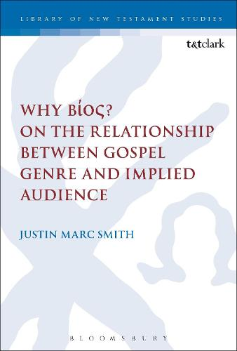 Why Bios? On the Relationship Between Gospel Genre and Implied Audience - The Library of New Testament Studies (Hardback)