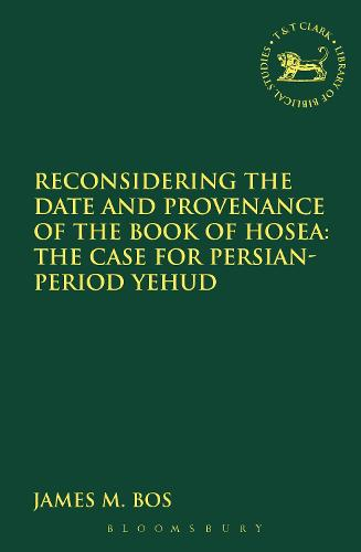 Reconsidering the Date and Provenance of the Book of Hosea: The Case for Persian-Period Yehud (Paperback)